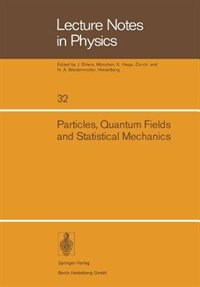 Particles, Quantum Fields and Statistical Mechanics: Proceedings of the 1973 Summer Institute in Theoretical Physics held at the Centro de Investigacion by M. Alexanian