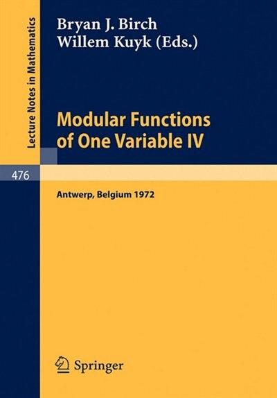 Modular Functions of One Variable IV: Proceedings of the International Summer School, University of Antwerp, July 17 - August 3, 1972 by B.J. Birch