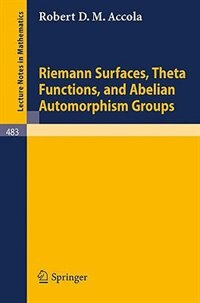 Riemann Surfaces, Theta Functions, and Abelian Automorphisms Groups by R.D.M. Accola