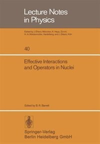 Effective Interactions and Operators in Nuclei: Proceedings of the Tucson International Topical Conference on Nuclear Physics Held at the Universit by B.R. Barrett