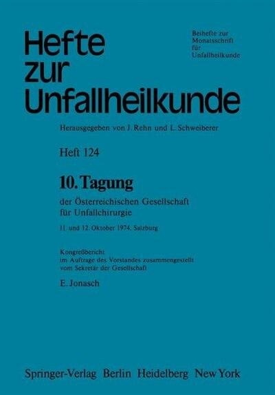 10. Tagung Der Österreichischen Gesellschaft Für Unfallchirurgie: 11. Und 12. Oktober 1974, Salzburg by E. Jonasch