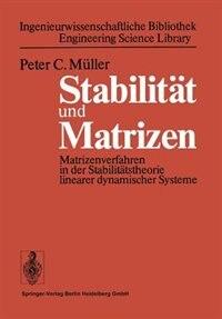 Stabilität und Matrizen: Matrizenverfahren in der Stabilitätstheorie linearer dynamischer Systeme by P. C. Müller