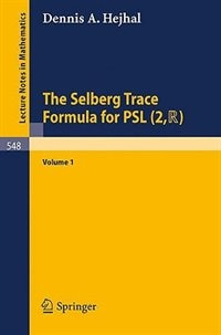 The Selberg Trace Formula for PSL (2,R): Volume 1 by Dennis A. Hejhal