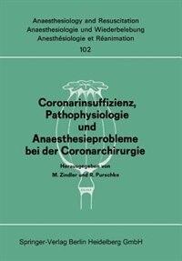 Coronarinsuffizienz, Pathophysiologie und Anaesthesieprobleme bei der Coronarchirurgie: Bericht des Workshops am 23. und 30. Juni 1975 in Düsseldorf/Amsterdam by M. Zindler