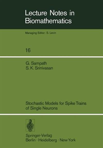 Stochastic Models for Spike Trains of Single Neurons by S.K. Srinivasan