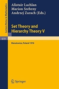 Set Theory and Hierarchy Theory V: Bierutowice, Poland 1976 by A. Lachlan