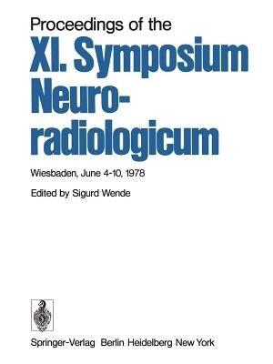Proceedings of the XI. Symposium Neuroradiologicum: Wiesbaden, June 4-10, 1978 by S. Wende