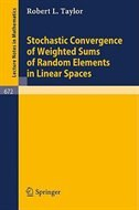 Stochastic Convergence of Weighted Sums of Random Elements in Linear Spaces by Robert L. Taylor