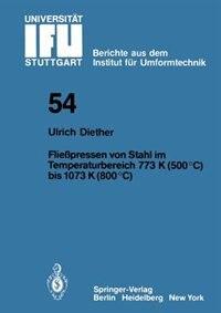 Fließpressen von Stahl im Temperaturbereich 773 K (500°C) bis 1073 (800°C) by U. Diether