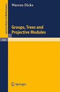 Groups, Trees and Projective Modules by W. Dicks