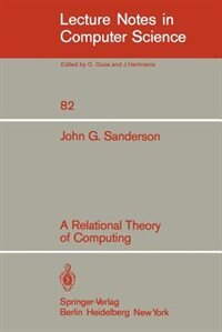 A Relational Theory of Computing by John G. Sanderson