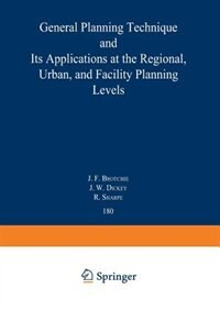 Topaz: General Planning Technique and its Applications at the Regional, Urban, and Facility Planning Levels by J. F. Brotchie