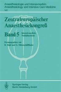 Zentraleuropäischer Anaesthesiekongreß: Intensivmedizin Notfallmedizin by B. Haid