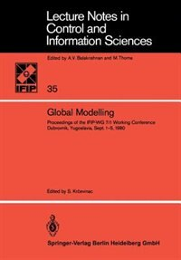 Global Modelling: Proceedings of the IFIP-WG 7/1 Working Conference Dubrovnik, Yugoslavia, September 1-5, 1980 by S. Krcevinac