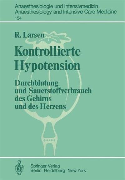 Kontrollierte Hypotension: Durchblutung und Sauerstoffverbrauch des Gehirns und des Herzens by R. Larsen