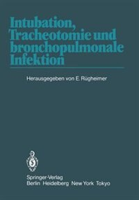 Intubation, Tracheotomie Und Bronchopulmonale Infektion: 1. Internationales Erlanger Anästhesie-symposion, 17. Bis 19. Juni 1982 by E. Rügheimer