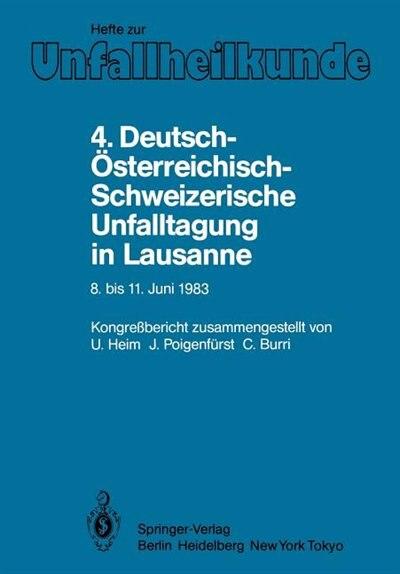 4. Deutsch-Österreichisch-Schweizerische Unfalltagung in Lausanne, 8. bis 11. Juni 1983: 47. Jahrestagung der Deutschen Gesellschaft für Unfallheilkunde e.V. 19. Jahrestagung der Österreic by U. Heim