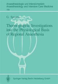 Thermographic Investigations into the Physiological Basis of Regional Anaesthesia by G. Sprotte