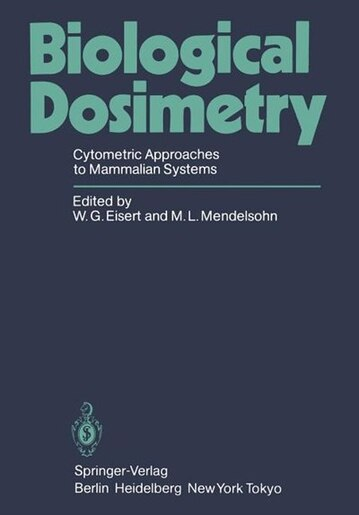 Biological Dosimetry: Cytometric Approaches to Mammalian Systems by W. G. Eisert