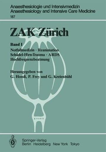 ZAK Zürich: Band I: Notfallmedizin · Reanimation Schädel-Hirn-Trauma · ARDS Hochfrequenzbeatmung by Georg Hossli