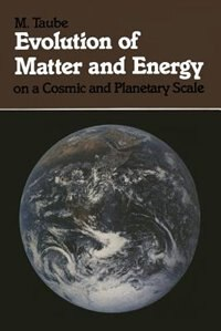 Evolution of Matter and Energy on a Cosmic and Planetary Scale by M. Taube