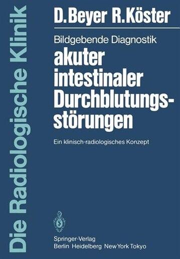 Bildgebende Diagnostik akuter intestinaler Durchblutungsstörungen: Ein klinisch-radiologisches Konzept by D. Beyer