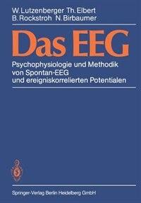 Das EEG: Psychophysiologie und Methodik von Spontan-EEG und ereigniskorrelierten Potentialen by W. Lutzenberger