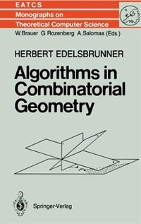 Algorithms in Combinatorial Geometry by Herbert Edelsbrunner