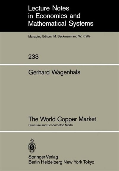 The World Copper Market: Structure and Econometric Model by G. Wagenhals