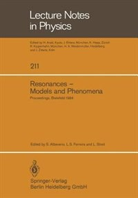 Resonances - Models and Phenomena: Proceedings of a Workshop held at the Centre for Interdisciplinary Research, Bielefeld University, by S. Albeverio