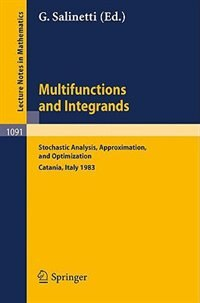 Multifunctions and Integrands: Stochastic Analysis, Approximation, and Optimization. Proceedings of a Conference held in Catania, by G. Salinetti