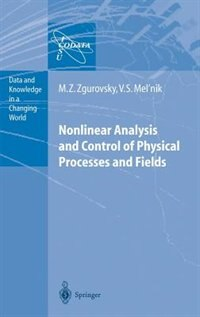Nonlinear Analysis and Control of Physical Processes and Fields by Mikhail Z. Zgurovsky