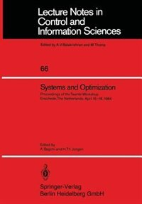 Systems And Optimization: Proceedings Of The Twente Workshop Enschede, The Netherlands, April 16-18, 1984 by A. Bagchi