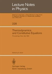 Thermodynamics and Constitutive Equations: Lectures Given at the 2nd 1982 Session of the Centro Internationale Matematico Estivo (C.I.M.E.) he by Giuseppe Grioli