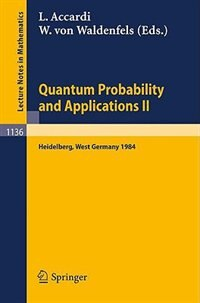 Quantum Probability and Applications II: Proceedings of a Workshop held in Heidelberg, West Germany, October 1-5, 1984 by Luigi Accardi