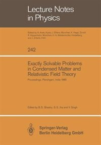Exactly Solvable Problems in Condensed Matter and Relativistic Field Theory: Proceedings of the Winter School and International Colloquium Held at Panchgani, January 30-Februar by Sriram B. Shastry