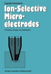 Ion-Selective Microelectrodes: Principles, Design and Application by Daniel Ammann