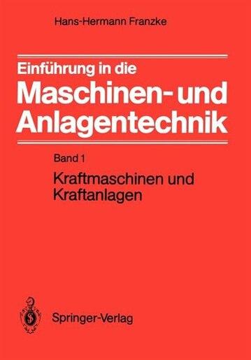 Einführung in die Maschinen- und Anlagentechnik: Band 1: Kraftmaschinen und Kraftanlagen by Hans-hermann Franzke