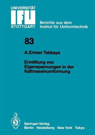 Ermittlung von Eigenspannungen in der Kaltmassivumformung by A. Erman Tekkaya