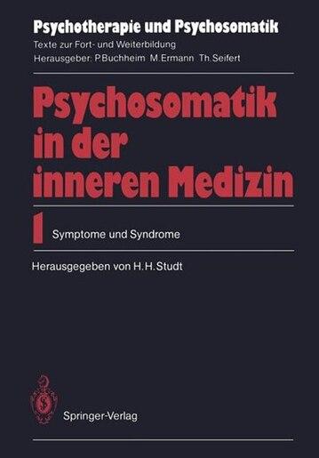 Psychosomatik in der inneren Medizin: 1. Symptome und Syndrome by Hans H. Studt