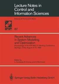 Recent Advances In System Modelling And Optimization: Proceedings Of The Ifip-wg 7/1 Working Conference, Santiago, Chile, August 27-31, 1984 by Luis Contesse