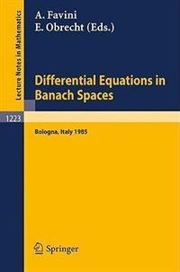 Differential Equations in Banach Spaces: Proceedings of a Conference held in Bologna, July 2-5, 1985 by Angelo Favini