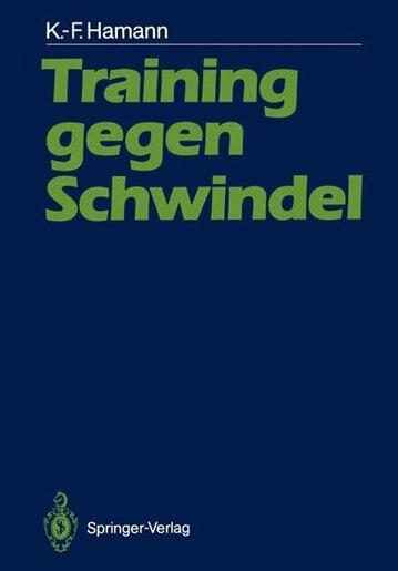Training gegen Schwindel: Mechanismen der vestibulären Kompensation und ihre therapeutische Anwendung by Karl-Friedrich Hamann