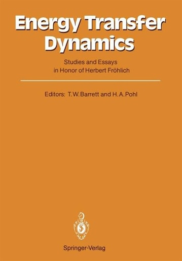 Energy Transfer Dynamics: Studies and Essays in Honor of Herbert Fröhlich on His Eightieth Birthday by Terence William Barrett