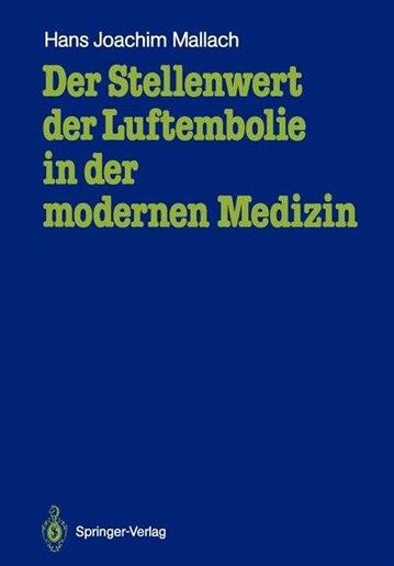 Der Stellenwert der Luftembolie in der modernen Medizin: Untersuchungen mit einer neuen Nachweistechnik by Hans Joachim Mallach
