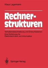 Rechnerstrukturen: Verhaltensbeschreibung und Entwurfsebenen: Eine Einführung für Elektrotechniker und Informatiker by Klaus Lagemann