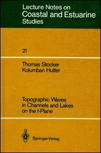 Topographic Waves in Channels and Lakes on the f-Plane by Thomas Stocker