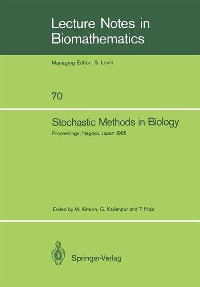 Stochastic Methods in Biology: Proceedings of a Workshop held in Nagoya, Japan July 8-12 1985 by Motoo Kimura