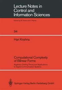 Computational Complexity of Bilinear Forms: Algebraic Coding Theory and Applications to Digital Communication Systems by Hari Krishna