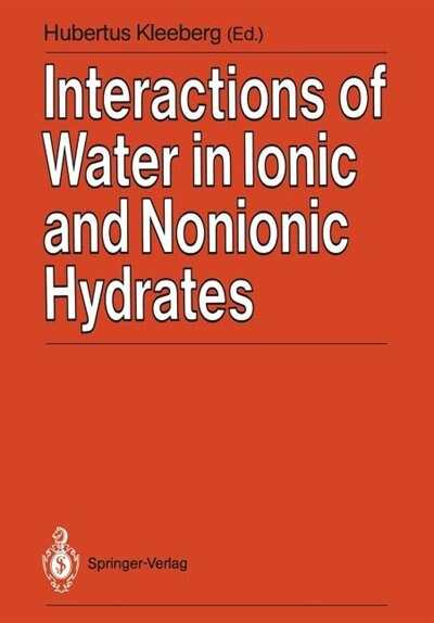 Interactions of Water in Ionic and Nonionic Hydrates: Proceedings of a Symposium in honour of the 65th birthday of W.A.P. Luck Marburg/FRG, 2.-3.4. 1987 by Hubertus Kleeberg